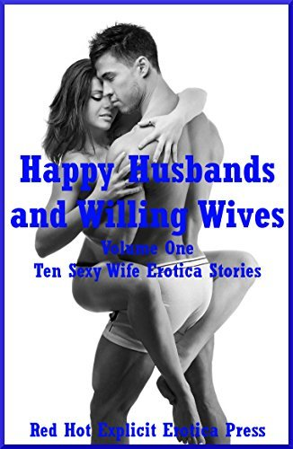 Happy Husbands and Willing Wives Volume One: Ten Sexy Wife Erotica Stories Tanya Tung