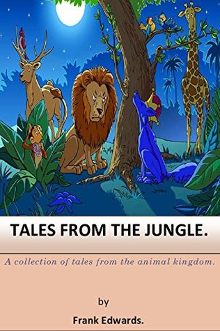 tales from the jungle.: A collection of tales from the animal kingdom.  by  liman abba