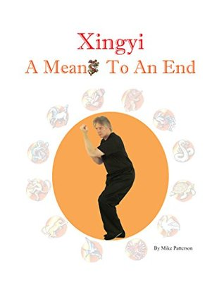 Xingyi - A Means To An End  by  Mike Patterson