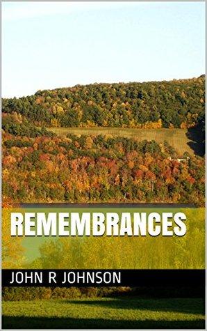 REMEMBRANCES (LIFE JOURNEY Book 2)  by  John R Johnson