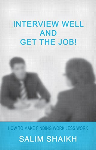 Interview Well And Get The Job: How To Make Finding Work Less Work!  by  Salim Shaikh