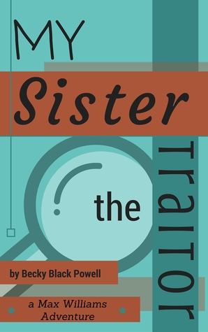 My Sister, the Traitor (Max Williams Adventures #2) Becky Black Powell