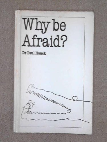 Why be Afraid?  by  Paul A. Hauck