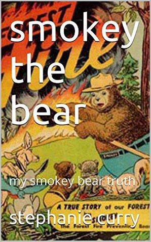 smokey the bear: my smokey bear truth  by  Stephanie Curry