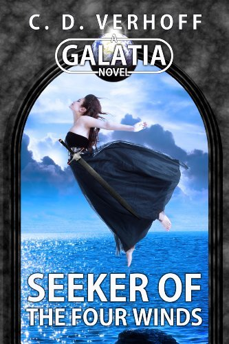 Seeker of the Four Winds (A Galatia Novel, Book 2) (The Galatia Series)  by  C. D. Verhoff