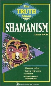The Truth about Shamanism the Truth about Shamanism Amber Wolfe