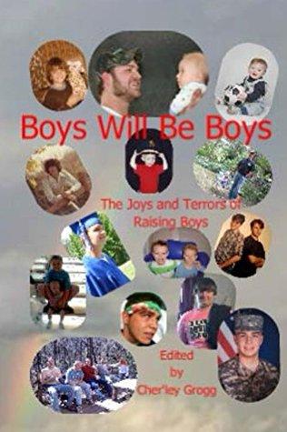 Boys Will Be Boys-The Joys and Terrors of Raising Boys  by  Cherley Grogg-Editor