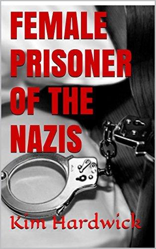 FEMALE PRISONER OF THE NAZIS  by  Kim Hardwick