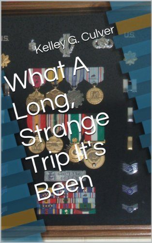 What A Long, Strange Trip Its Been  by  Kelley G. Culver