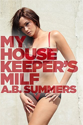 My Housekeepers MILF  (The My MILF Obession Series, #3) A.B. Summers