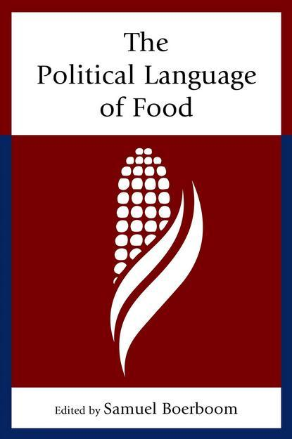 The Political Language of Food  by  Samuel Boerboom