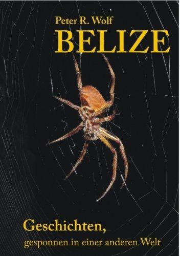 Belize - Geschichten,: gesponnen in einer anderen Welt  by  Peter R. Wolf
