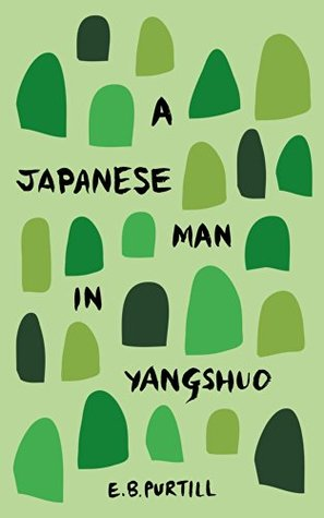 A Japanese Man in Yangshuo: Short Story  by  E. B. Purtill