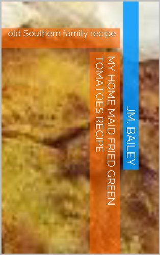 My home maid fried green tomatoes recipe: old Southern family recipe  by  JM. Bailey