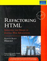 Refactoring HTML : Improving the Design of Existing Web Applications  by  Harold Elliotte Rusty