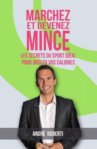 Marchez et devenez mince: Les secrets du sport idéal pour brûler vos calories  by  Le Coach Minceur
