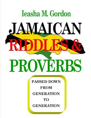 Jamaican Riddles and Proverbs  by  Asneth Gordon
