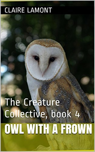 Owl with a Frown: The Creature Collective, book 4 Claire Lamont