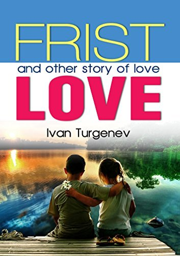 First Love : complete with colorful Illustration  by  Ivan Sergeyevic Turgenev