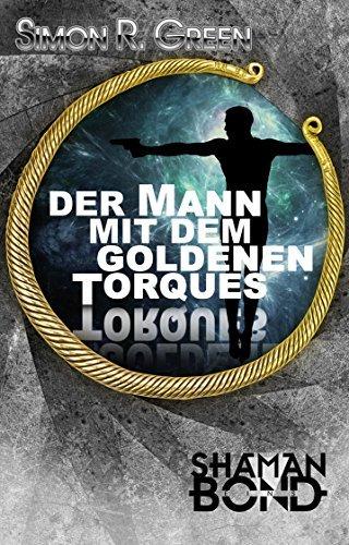 Shaman Bond 1: Der Mann mit dem goldenen Torques: Die Shaman Bond-Reihe  by  Simon R. Green