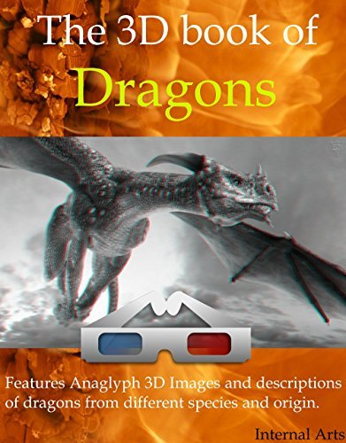 The 3D Book of Dragons. Features Anaglyph 3D images and descriptions of dragons from different species and origin.  by  3D Anaglyph Digital Books