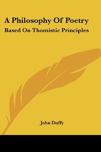 A Philosophy Of Poetry: Based On Thomistic Principles John Duffy