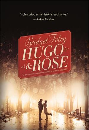 Hugo & Rose: O Que Acontece Quando o Sonho se Torna Realidade?  by  Bridget  Foley