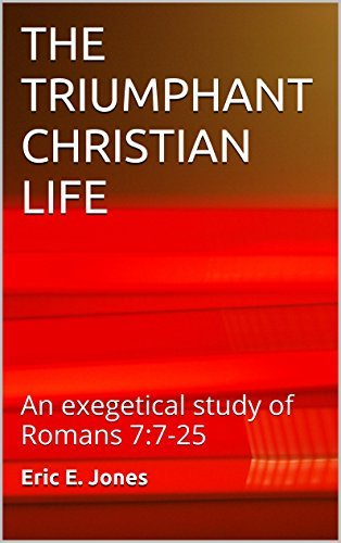 THE TRIUMPHANT CHRISTIAN LIFE: An exegetical study of Romans 7:7-25  by  Eric E. Jones