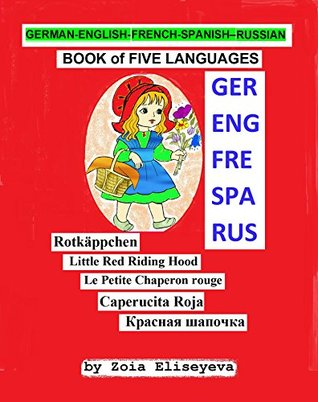 GERMAN-ENGLISH-FRENCH-SPANISH-RUSSIAN BOOK of FIVE LANGUAGES The Red Riding Hood  by  Brothers Grimm: For Children and Adults by Zoia Eliseyeva