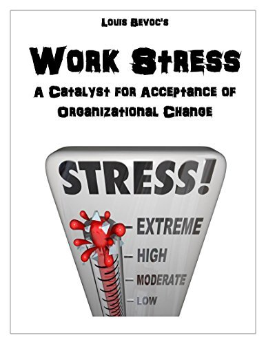 Work Stress: A Catalyst for Acceptance of Organizational Change Louis Bevoc