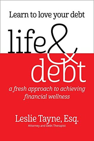Life & Debt: A Fresh Approach to Achieving Financial Wellness Leslie Tayne