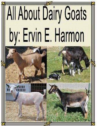 A Look at the Different Breeds of Dairy Goats.  by  Ervin Harmon