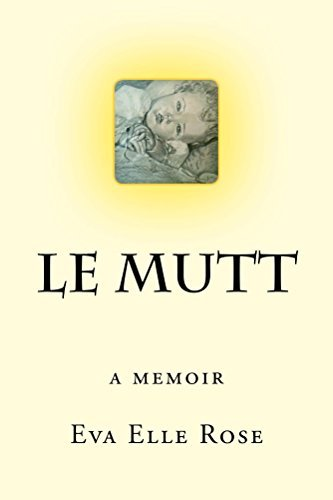 Le Mutt: A Memoir  by  Eva Elle Rose