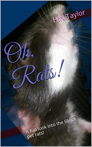 Oh, Rats!: A fun look into the life of pet rats!  by  H.N.Taylor