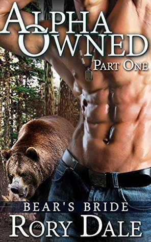 Alpha Owned: Bears Bride, Part One Rory Dale