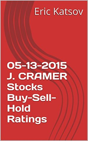 05-13-2015 J. CRAMER Stocks Buy-Sell-Hold Ratings  by  Eric Katsov