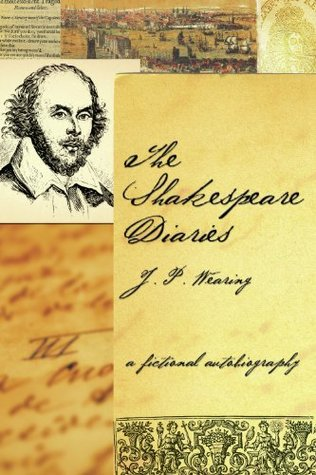 The Shakespeare Diaries: A Fictional Autobiography (NONE) J P Wearing