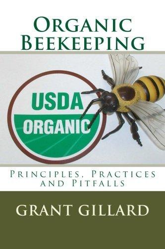 Organic Beekeeping: Principles, Practices and Pitfalls Grant Gillard