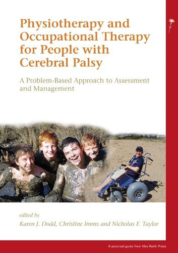 Physiotherapy and Occupational Therapy for People with Cerebral Palsy: A Problem-Based Approach to Assessment and Management (1st) Nicholas F Taylor
