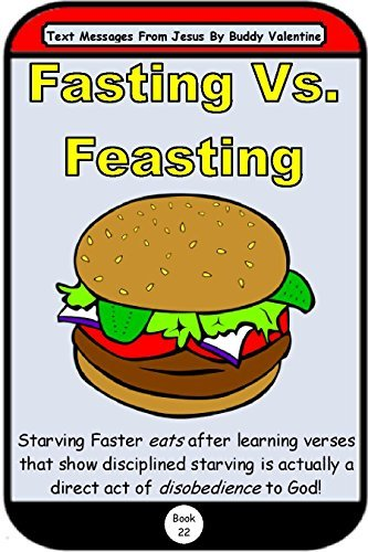 Fasting Vs. Feasting (Text Messages From Jesus Book 22)  by  Buddy Valentine
