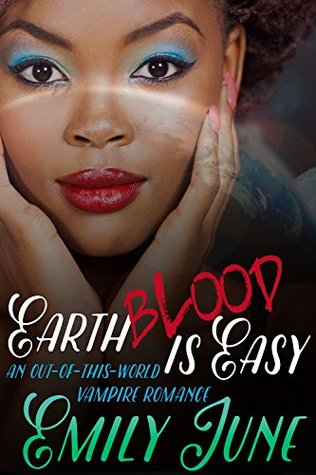 Earth Blood Is Easy: An Out-of-this-World Vampire Romance  by  Emily June