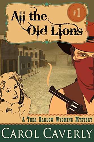 All the Old Lions (A Thea Barlow Wyoming Mystery, Book 1) Carol Caverly