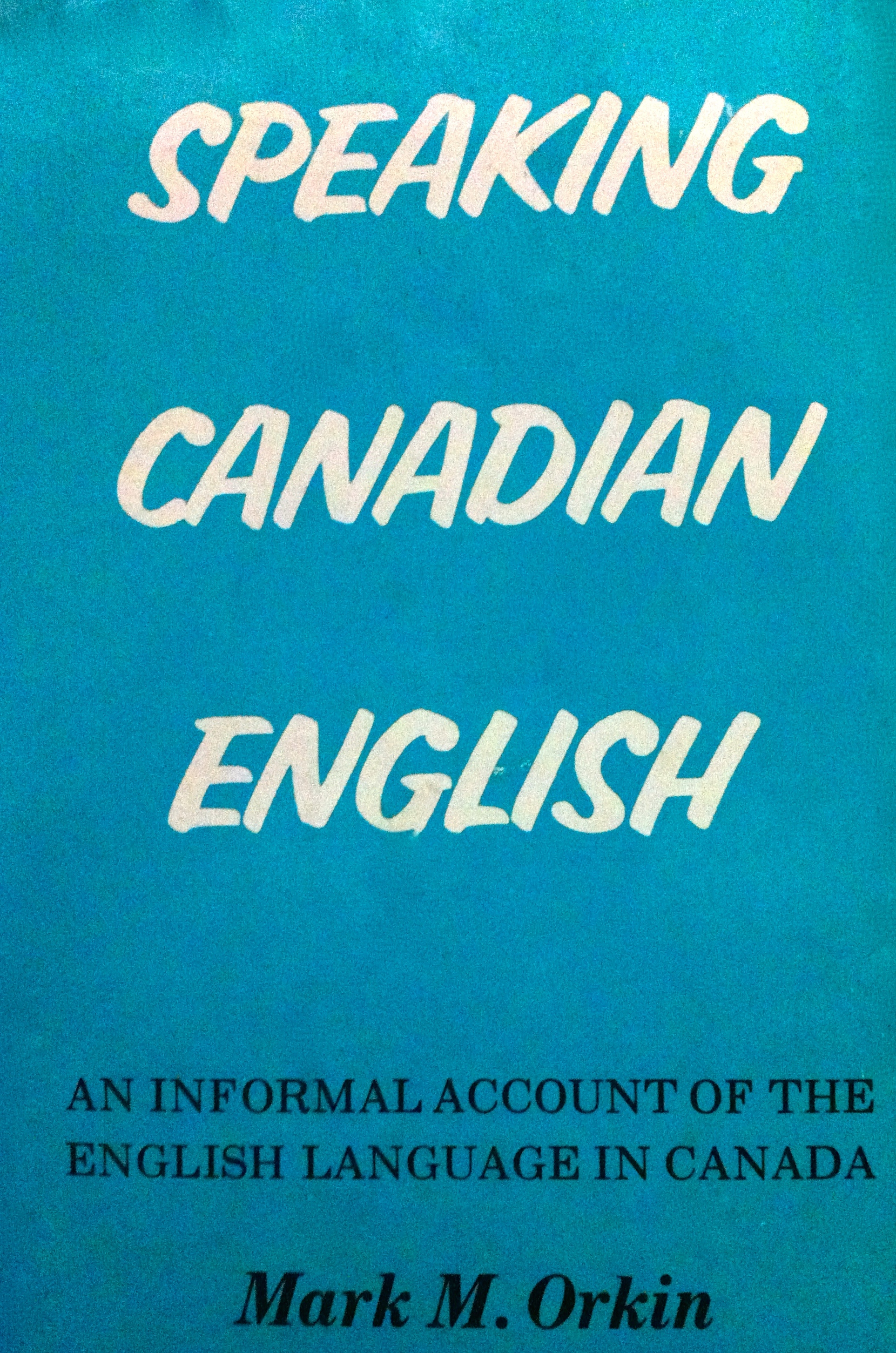 Speaking Canadian English: An Informal Account of the English Language in Canada  by  Mark M. Orkin