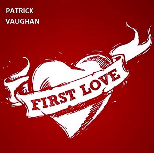 FIRST LOVE  by  Patrick Vaughan