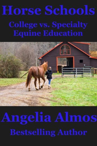 Horse Schools: College vs. Specialty Equine Education (Horse Schools Articles Book 3)  by  Angelia Almos