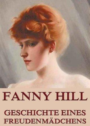 Fanny Hill - Geschichte eines Freudenmädchens: Vollständige Ausgabe John Cleland