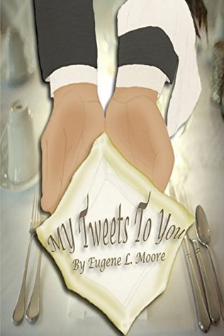 My Tweets To You  by  Eugene L. Moore