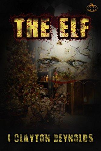The Elf: A Christmas Horror Short Story I. Clayton Reynolds