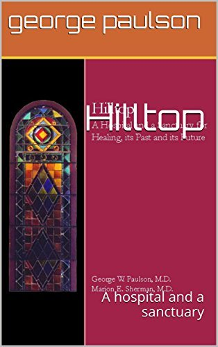 Hilltop: A hospital and a sanctuary  by  George Paulson