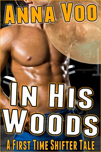 In His Woods: A First Time Shifter Tale Anna Voo